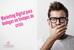 marketing digital para bodegas tiempos crisis